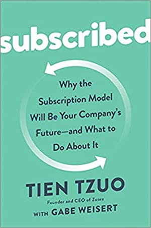 Subscribed: Why the Subscription Model Will Be Your Company's Future – And What to Do about It