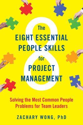 The Eight Essential People Skills for Project Management: Solving the Most Common People Problems for Team Leaders