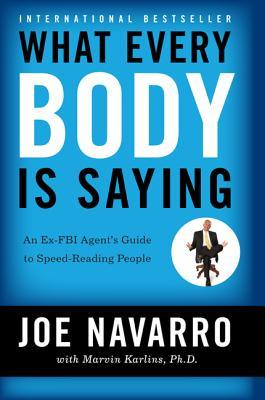 What Every Body is Saying: An FBI Agent's Guide to Speed-Reading People